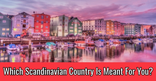 Which Scandinavian Country Is Meant For You?