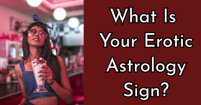 What Is Your Erotic Astrology Sign?