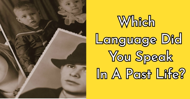 Which Language Did You Speak In A Past Life?