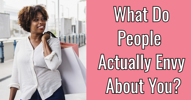 What Do People Actually Envy About You?