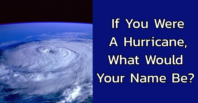 If You Were a Hurricane, What Would Your Name Be?