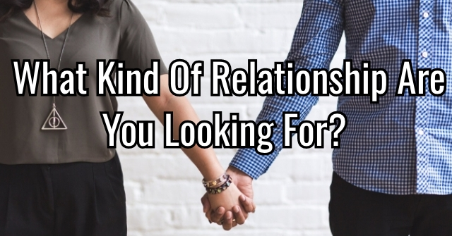 What Kind Of Relationship Are You Looking For?