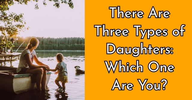 There Are Three Types of Daughters: Which One Are You?