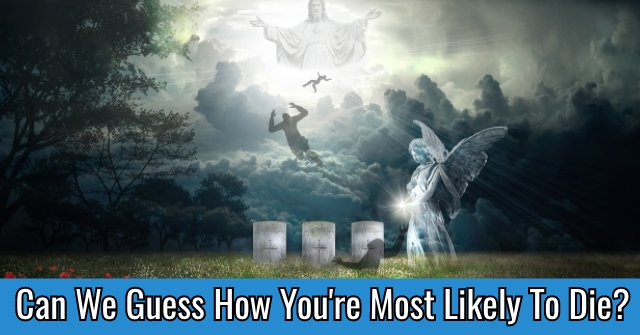 Can We Guess How You're Most Likely To Die?